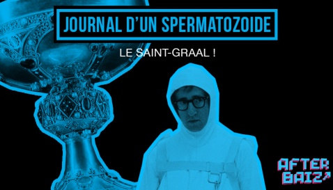 #4 – Journal d'un spermatozoïde : Le saint graal !