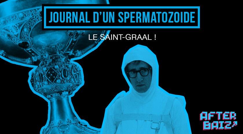#4 – Journal d'un spermatozoïde : Le saint graal !