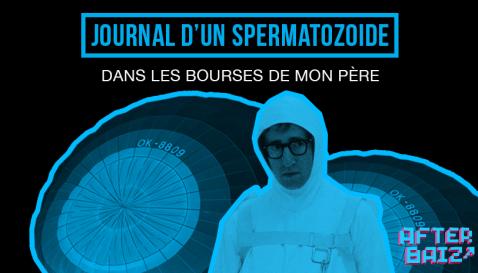 #1 – Journal d'un spermatozoïde : Dans les bourses de mon père