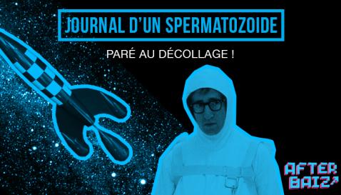 #2 – Journal d'un spermatozoïde : Paré au décollage !