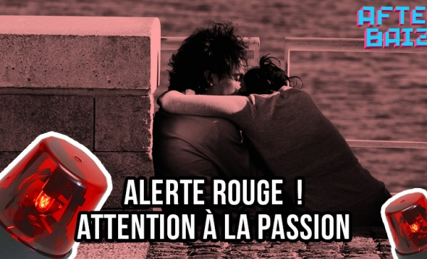 Alerte rouge ! Attention à la passion !!!