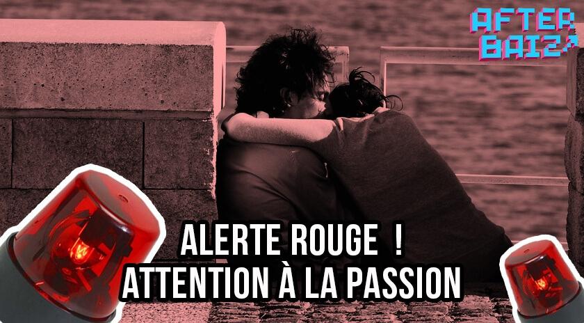 Alerte rouge ! Attention à la passion !!!
