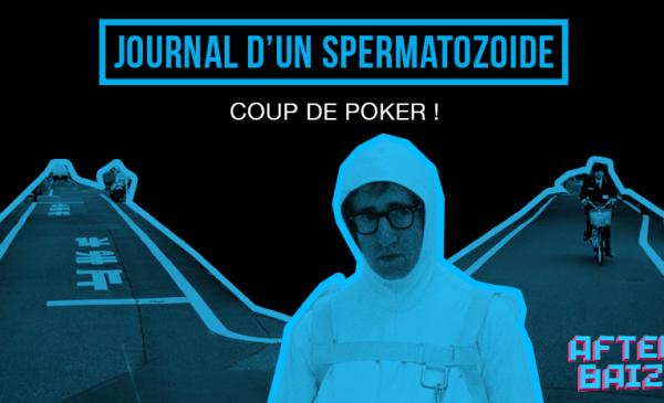 #3 – Journal d'un spermatozoïde : coup de poker