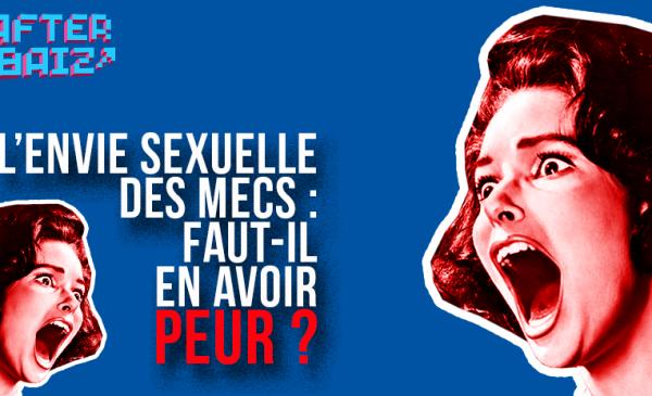 L'envie sexuelle des mecs : faut-il en avoir peur ?