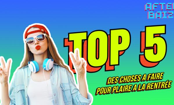 TOP 5 DES CHOSES A FAIRE POUR PLAIRE A LA RENTRÉE