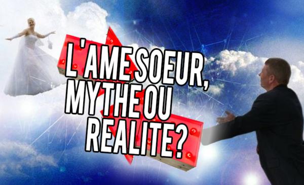 L'âme soeur, mythe ou réalité ?