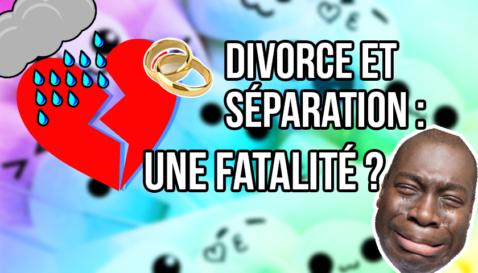 Divorce et séparation, est-ce une fatalité ?