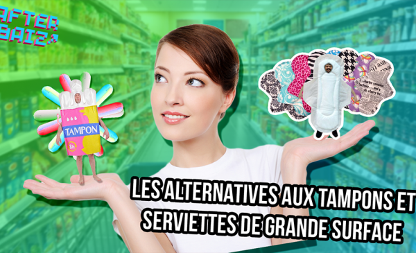 Les alternatives aux tampons et serviettes de grande surface