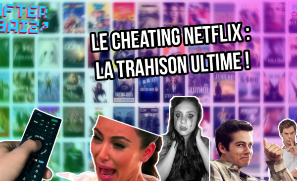 Le cheating netflix : la trahison ultime !