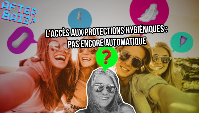 L'accès aux protections hygiéniques : pas encore automatique.