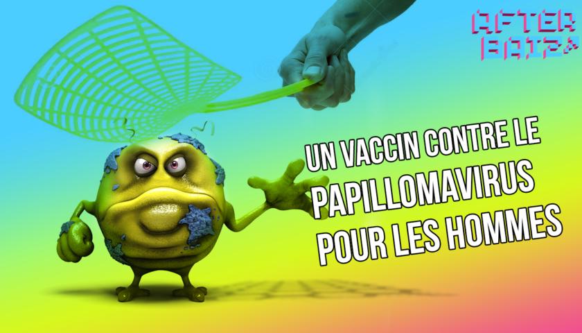 Un vaccin contre le papillomavirus pour les hommes